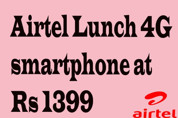 Airtel Launch 4G smartphone at Rs 1399