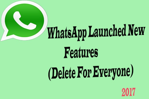 WhatsApp Launched New Features(Delete For Everyone)