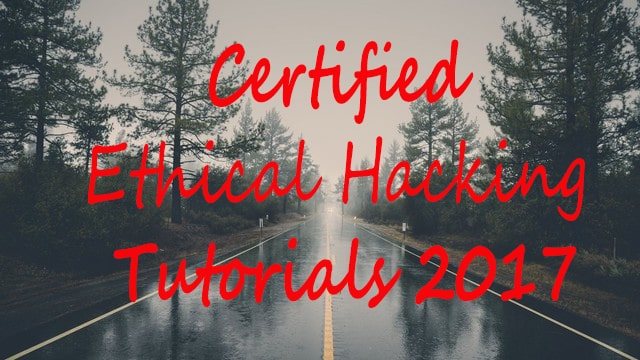 Certified Ethical Hacking Tutorials 2019