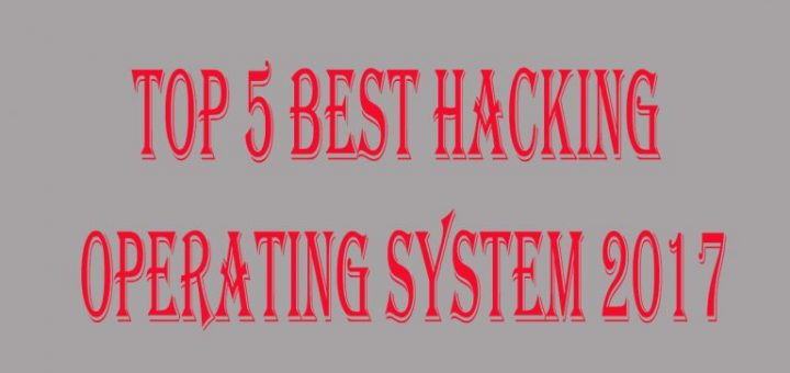 TOP 5 Best Hacking Operating System 2017